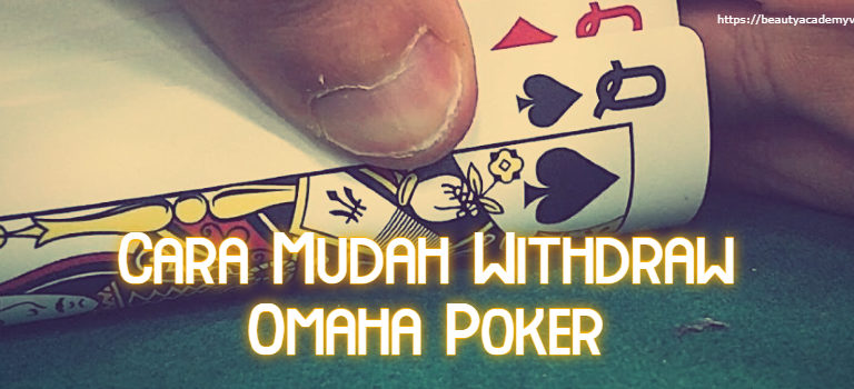 Cara Mudah Withdraw Omaha Poker